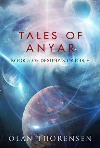 Tales of Anyar - Destiny's Crucible Book #5